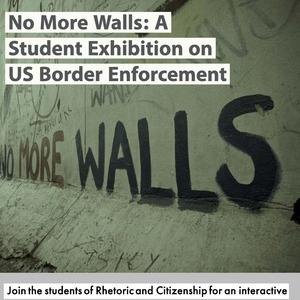No More Walls:  A Student Exhibition on US Border Enforcement