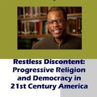 Restless Discontent:  Progressive Religion and Democracy in the 21st Century
