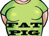 """""""Fat Pig"""""""
